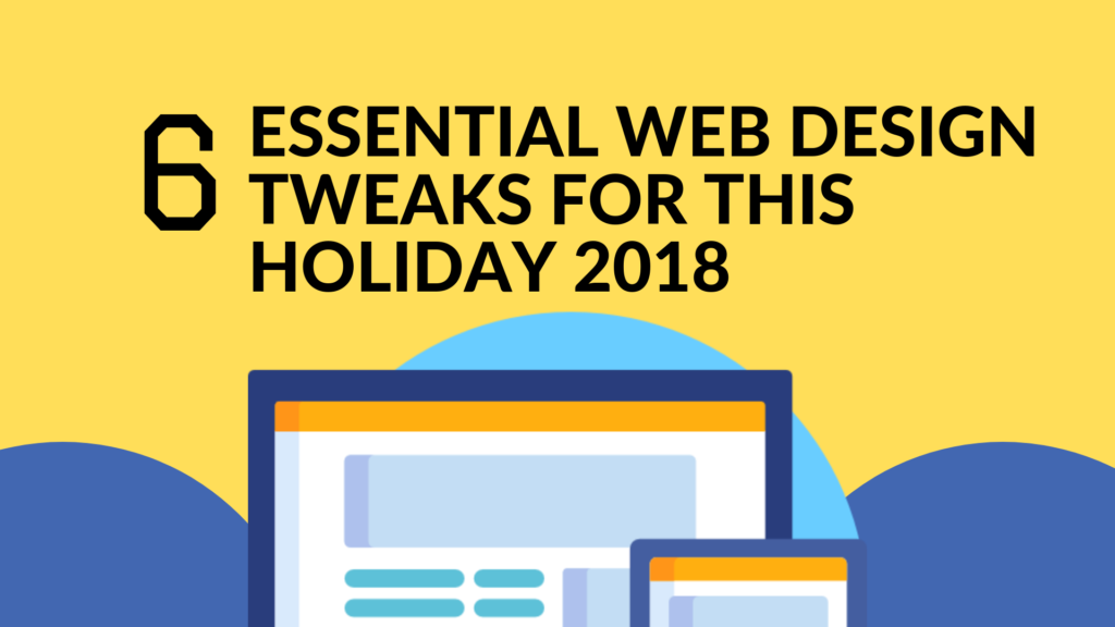 6 essential web design tweaks for holiday 2018
