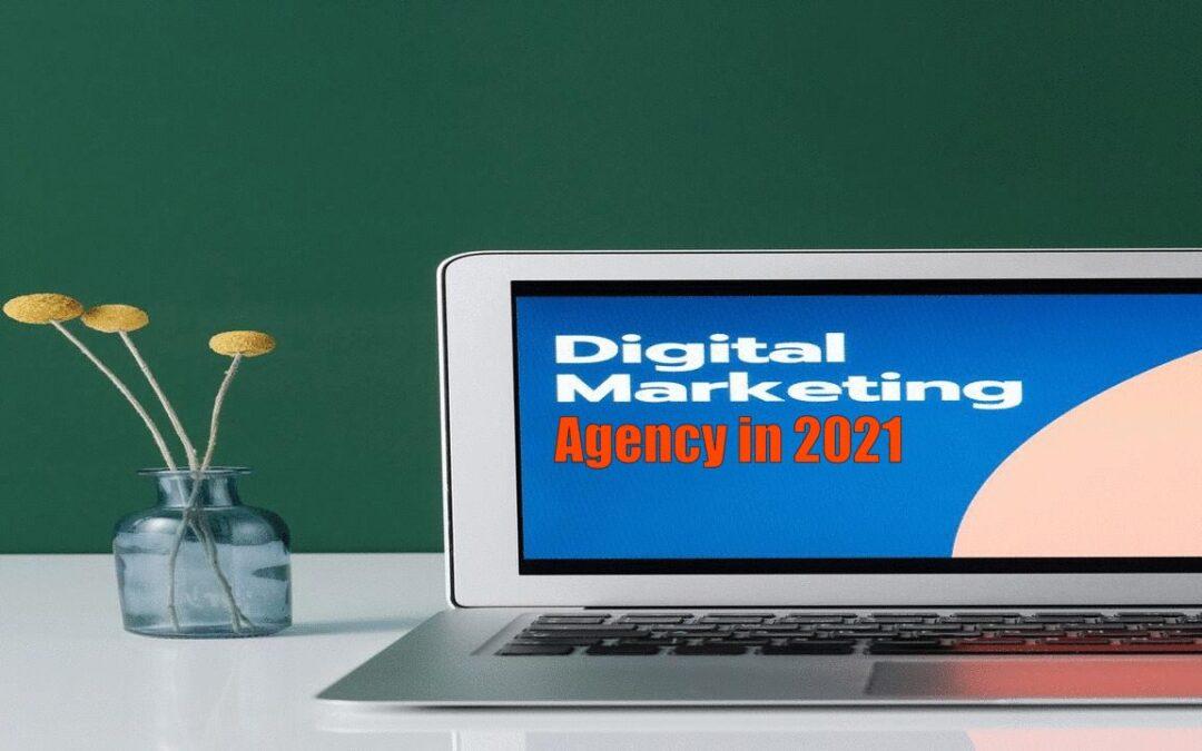 Why Hire A Digital Marketing Agency in 2021