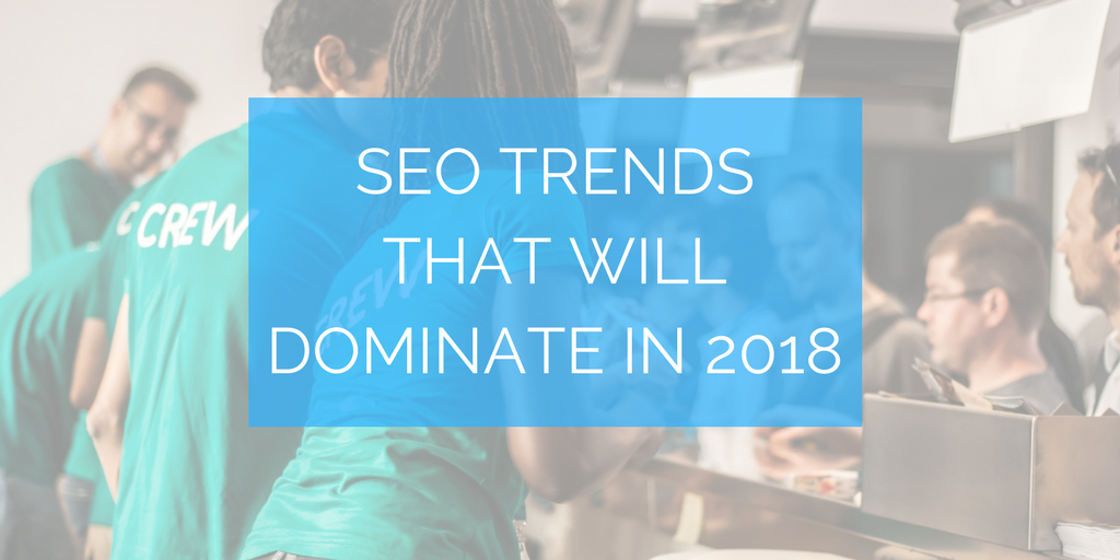 9 SEO Trends That Will Dominate in 2018